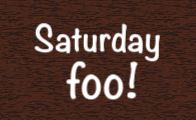 Saturday foo!